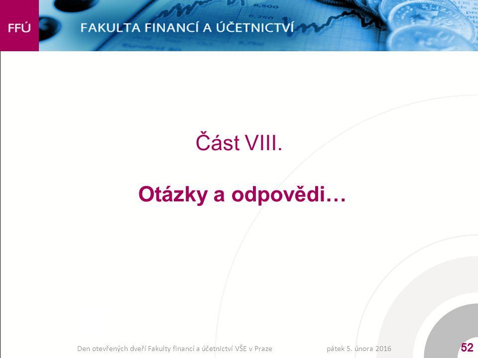 Část VIII. Otázky a odpovědi… pátek 5. února 2016 52 Den otevřených dveří Fakulty financí a účetnictví VŠE v Praze
