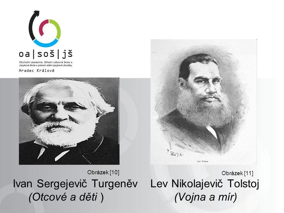 Ivan Sergejevič Turgeněv Lev Nikolajevič Tolstoj (Otcové a děti ) (Vojna a mír) Obrázek [11] Obrázek [10]