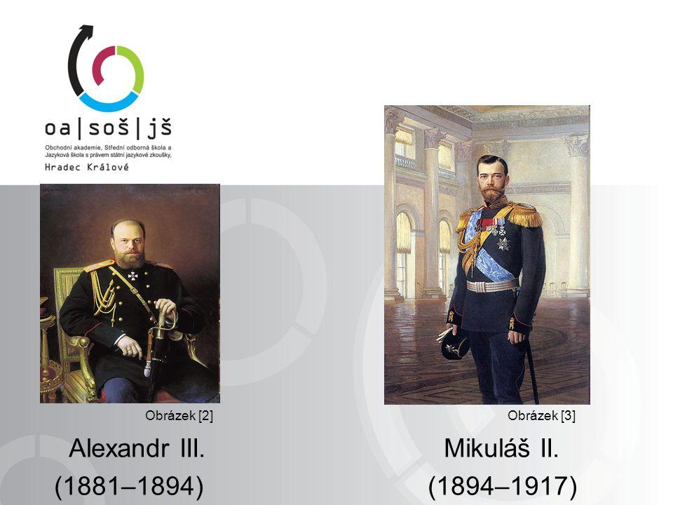 Alexandr III. Mikuláš II. (1881–1894) (1894–1917) Obrázek [3]Obrázek [2]