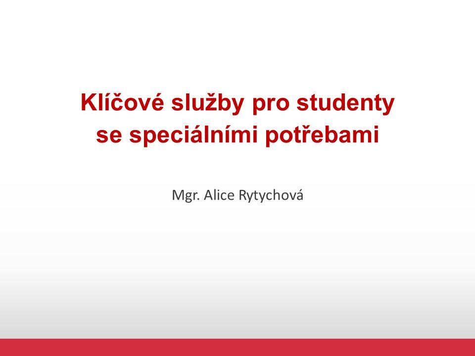 Klíčové služby pro studenty se speciálními potřebami Mgr. Alice Rytychová
