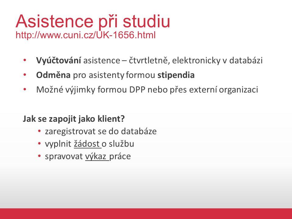 Asistence při studiu http://www.cuni.cz/UK-1656.html Vyúčtování asistence – čtvrtletně, elektronicky v databázi Odměna pro asistenty formou stipendia Možné výjimky formou DPP nebo přes externí organizaci Jak se zapojit jako klient.