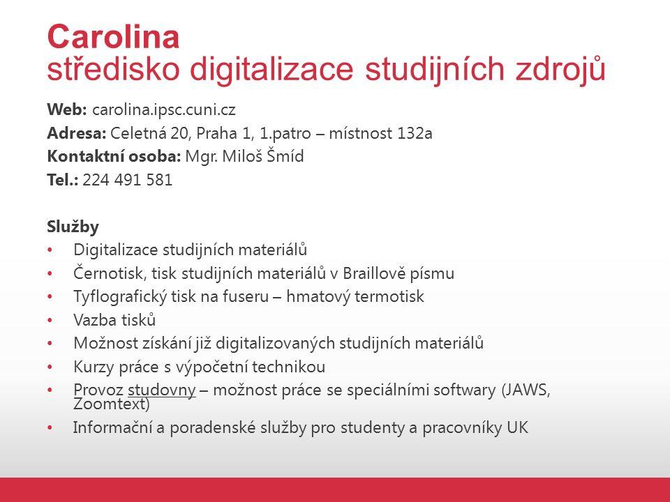 Carolina středisko digitalizace studijních zdrojů Web: carolina.ipsc.cuni.cz Adresa: Celetná 20, Praha 1, 1.patro – místnost 132a Kontaktní osoba: Mgr.