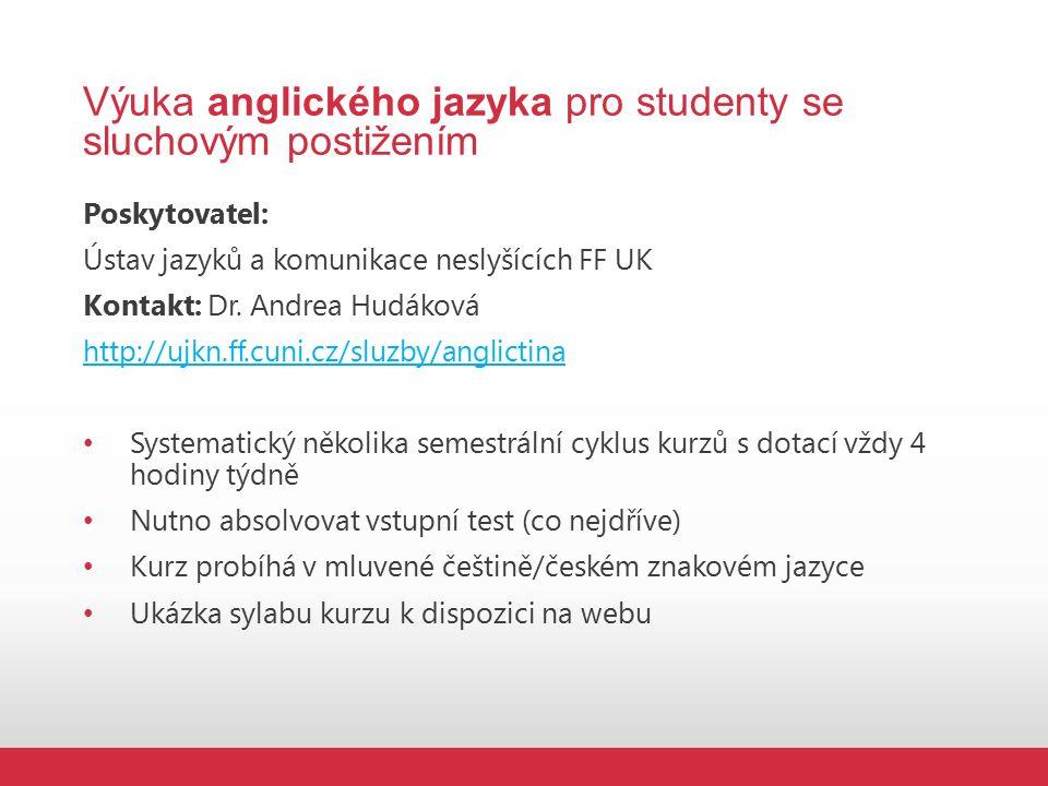 Výuka anglického jazyka pro studenty se sluchovým postižením Poskytovatel: Ústav jazyků a komunikace neslyšících FF UK Kontakt: Dr.