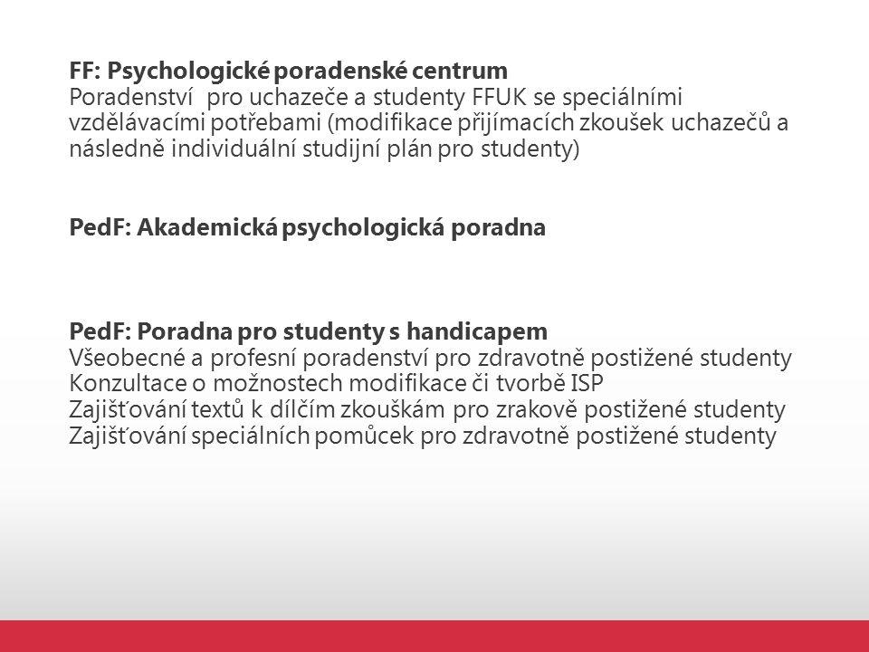 Poradenství pro uchazeče a studenty FFUK se speciálními vzdělávacími potřebami (modifikace přijímacích zkoušek uchazečů a následně individuální studijní plán pro studenty) PedF: Akademická psychologická poradna PedF: Poradna pro studenty s handicapem Všeobecné a profesní poradenství pro zdravotně postižené studenty Konzultace o možnostech modifikace či tvorbě ISP Zajišťování textů k dílčím zkouškám pro zrakově postižené studenty Zajišťování speciálních pomůcek pro zdravotně postižené studenty