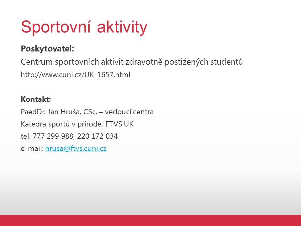 Sportovní aktivity Poskytovatel: Centrum sportovních aktivit zdravotně postižených studentů http://www.cuni.cz/UK-1657.html Kontakt: PaedDr.
