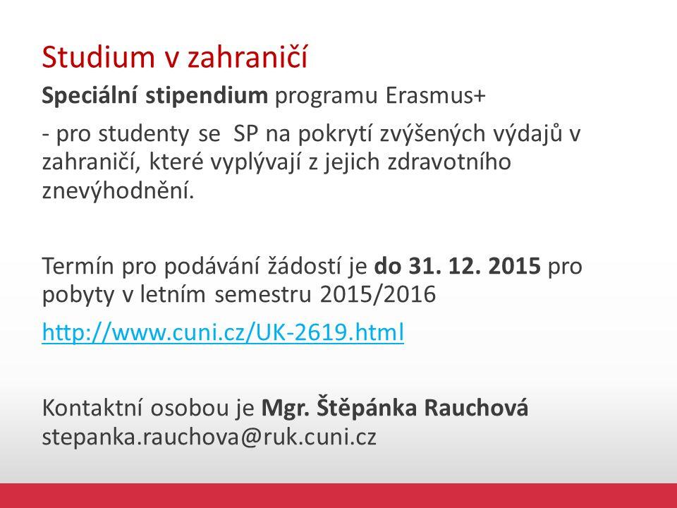 Studium v zahraničí Speciální stipendium programu Erasmus+ - pro studenty se SP na pokrytí zvýšených výdajů v zahraničí, které vyplývají z jejich zdravotního znevýhodnění.
