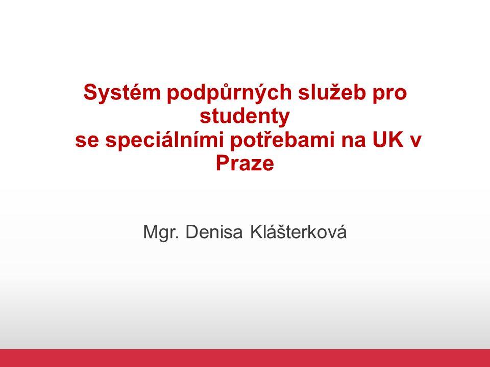 Systém podpůrných služeb pro studenty se speciálními potřebami na UK v Praze Mgr.