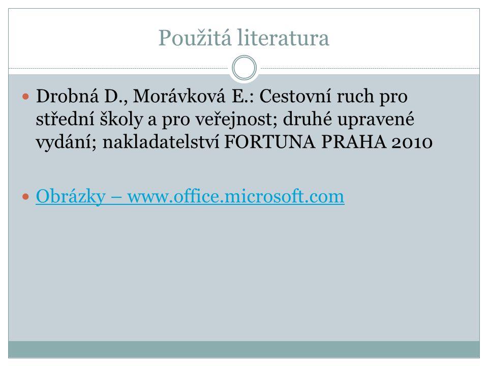 Použitá literatura Drobná D., Morávková E.: Cestovní ruch pro střední školy a pro veřejnost; druhé upravené vydání; nakladatelství FORTUNA PRAHA 2010 Obrázky – www.office.microsoft.com