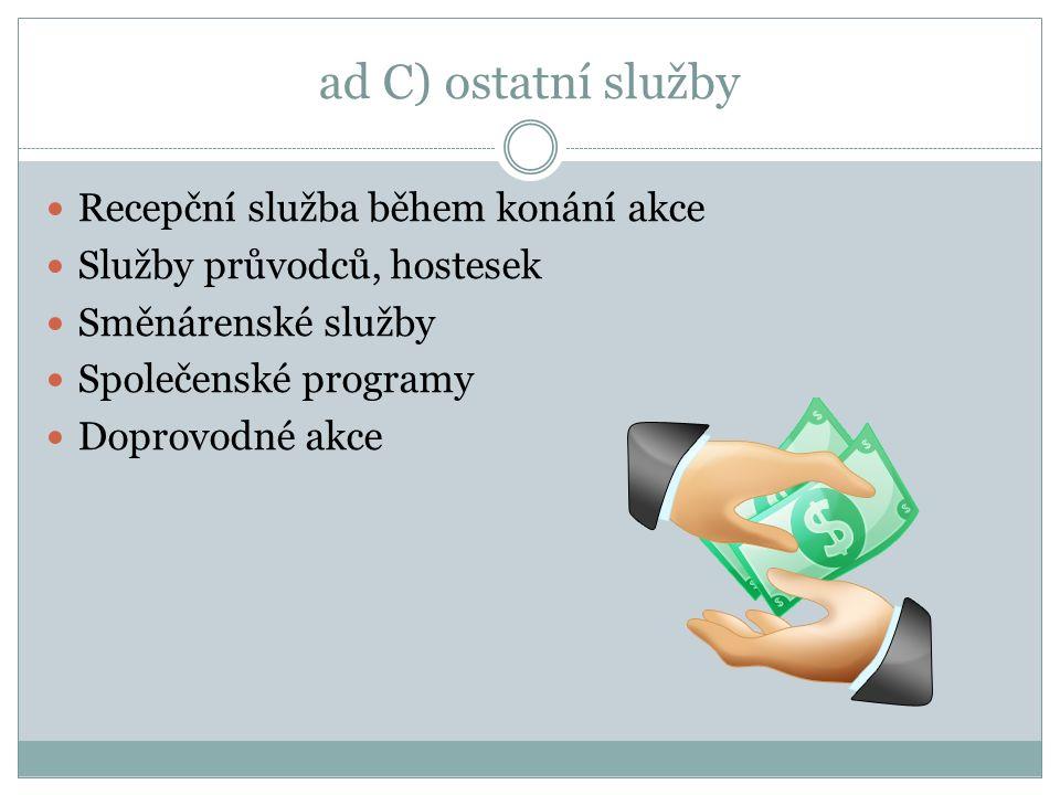 ad C) ostatní služby Recepční služba během konání akce Služby průvodců, hostesek Směnárenské služby Společenské programy Doprovodné akce