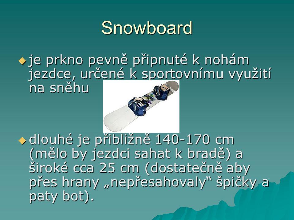 """Snowboard  je prkno pevně připnuté k nohám jezdce, určené k sportovnímu využití na sněhu  dlouhé je přibližně 140-170 cm (mělo by jezdci sahat k bradě) a široké cca 25 cm (dostatečně aby přes hrany """"nepřesahovaly špičky a paty bot)."""