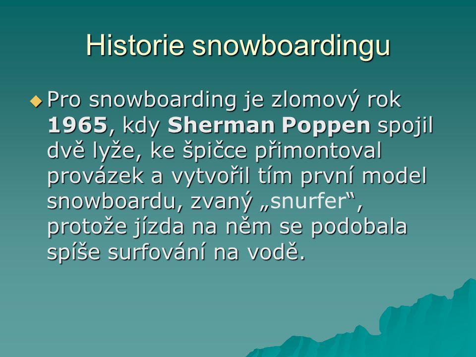 """Historie snowboardingu  Pro snowboarding je zlomový rok 1965, kdy Sherman Poppen spojil dvě lyže, ke špičce přimontoval provázek a vytvořil tím první model snowboardu, zvaný """" , protože jízda na něm se podobala spíše surfování na vodě."""