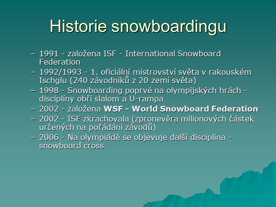 Historie snowboardingu –1991 - založena ISF - International Snowboard Federation –1992/1993 - 1.