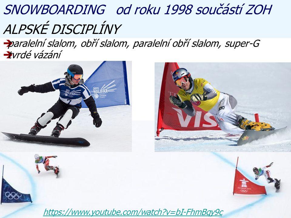 SNOWBOARDING od roku 1998 součástí ZOH ALPSKÉ DISCIPLÍNY pparalelní slalom, obří slalom, paralelní obří slalom, super-G ttvrdé vázání https://www.youtube.com/watch?v=bI-FhmBqy9c