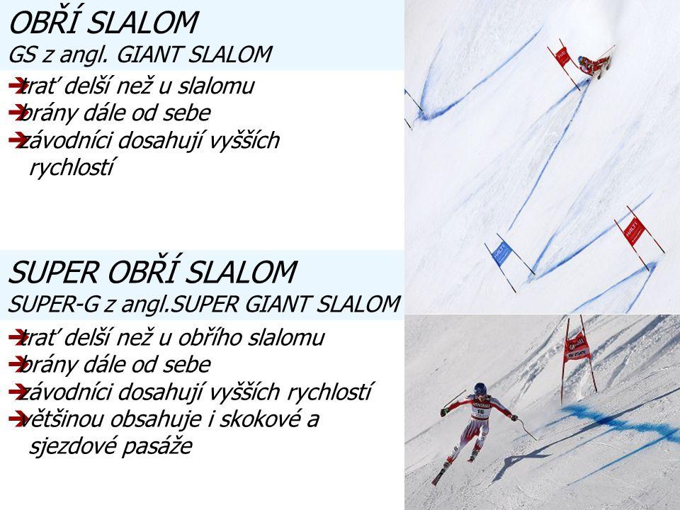 ttrať delší než u slalomu bbrány dále od sebe zzávodníci dosahují vyšších rychlostí ttrať delší než u obřího slalomu bbrány dále od sebe zzávodníci dosahují vyšších rychlostí vvětšinou obsahuje i skokové a sjezdové pasáže OBŘÍ SLALOM GS z angl.