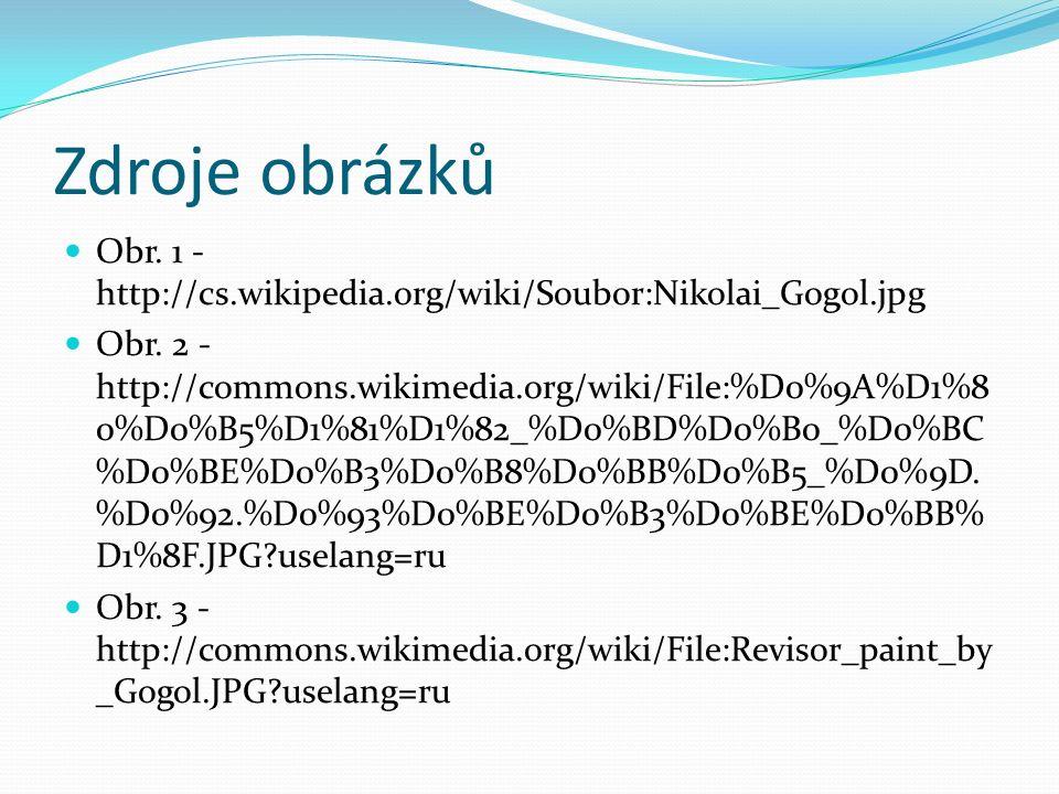 Zdroje obrázků Obr. 1 - http://cs.wikipedia.org/wiki/Soubor:Nikolai_Gogol.jpg Obr.