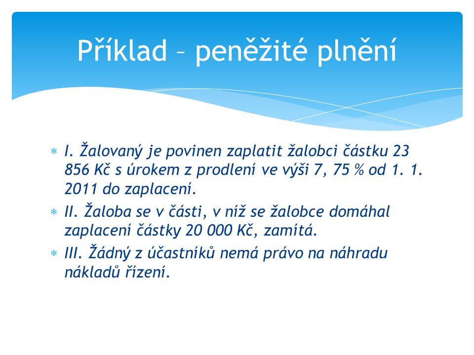 Příklad – určení vlastnického práva  I. Určuje se, že žalobce je vlastníkem pozemku parc. č. 1348 zapsaném v katastrálním území Uherské Hradiště.  I