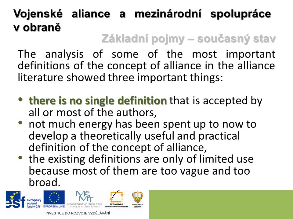 The analysis of some of the most important definitions of the concept of alliance in the alliance literature showed three important things: there is n