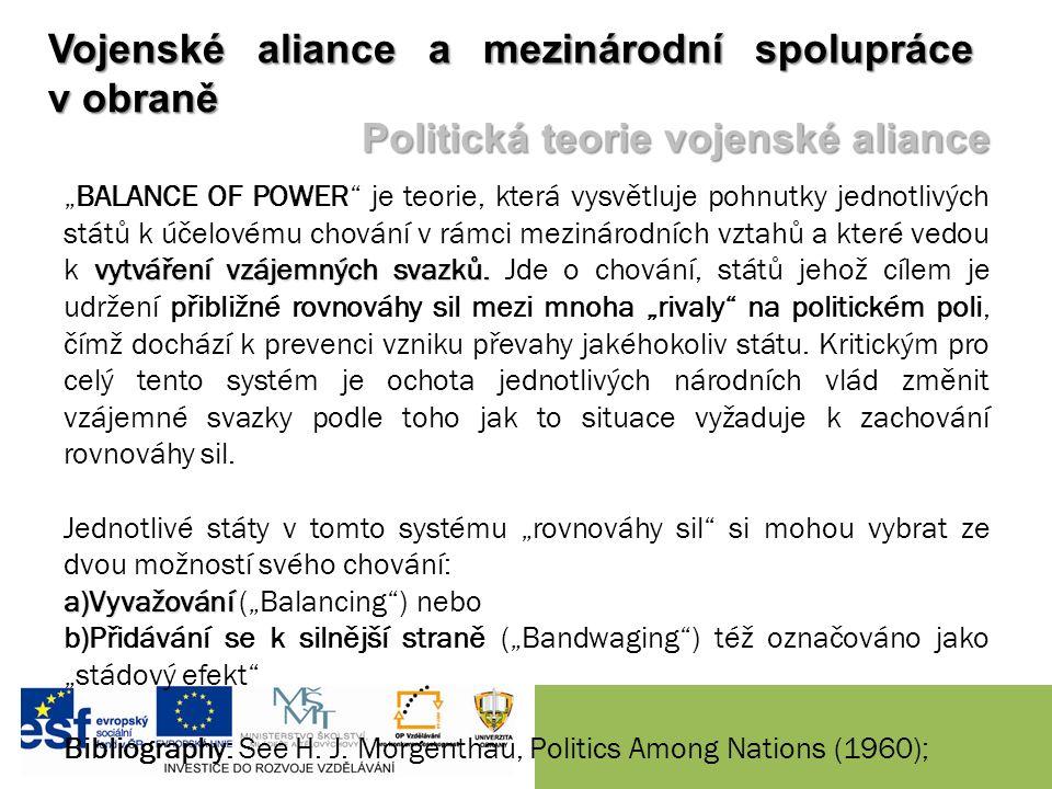 """vytváření vzájemných svazků. """"BALANCE OF POWER"""" je teorie, která vysvětluje pohnutky jednotlivých států k účelovému chování v rámci mezinárodních vzta"""