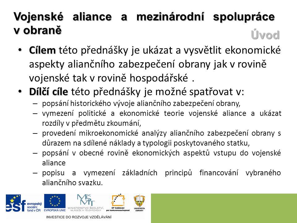 Cílem Cílem této přednášky je ukázat a vysvětlit ekonomické aspekty aliančního zabezpečení obrany jak v rovině vojenské tak v rovině hospodářské. Dílč