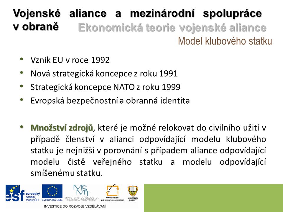 Model klubového statku Vojenské aliance a mezinárodní spolupráce v obraně Ekonomická teorie vojenské aliance Vznik EU v roce 1992 Nová strategická kon