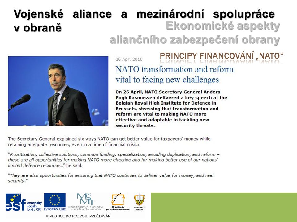 Two levels of costs consideration – the costs of maintaining military forces (national interests) – the costs of civil and military representation in Alliance (multinational interests) NATO funds are devoted essentially to those expenditures which reflect the interests of all member countries.