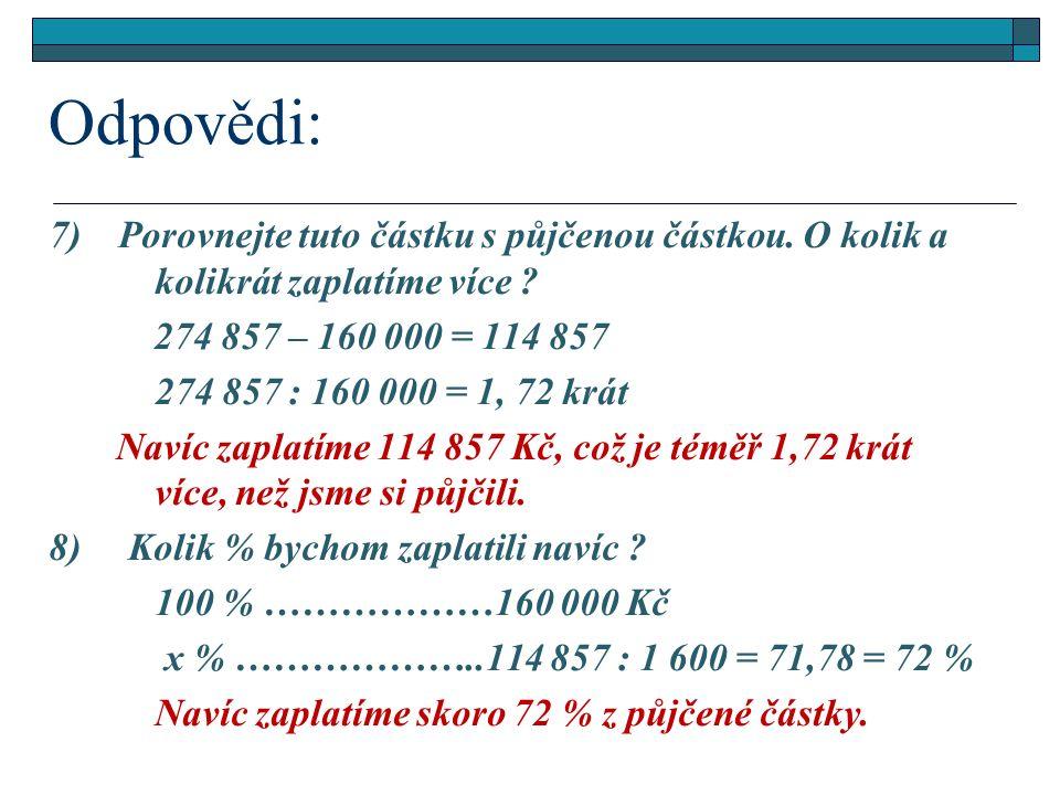 7) Porovnejte tuto částku s půjčenou částkou. O kolik a kolikrát zaplatíme více .