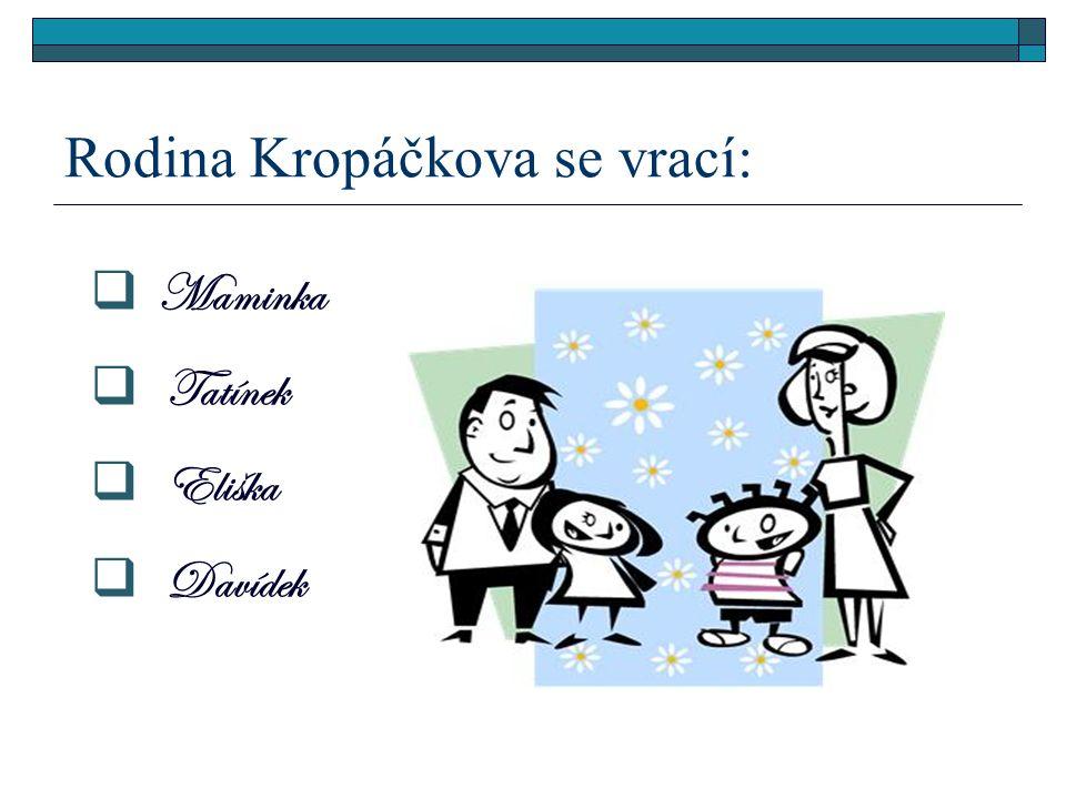 Rodina Kropáčkova se vrací:  Maminka  Tatínek  Eliška  Davídek