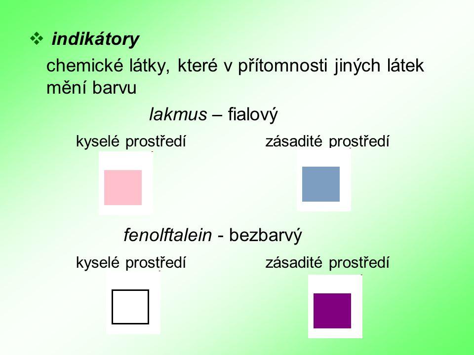  i indikátory chemické látky, které v přítomnosti jiných látek mění barvu lakmus – fialový kyselé prostředízásadité prostředí fenolftalein - bezbarvý kyselé prostředízásadité prostředí