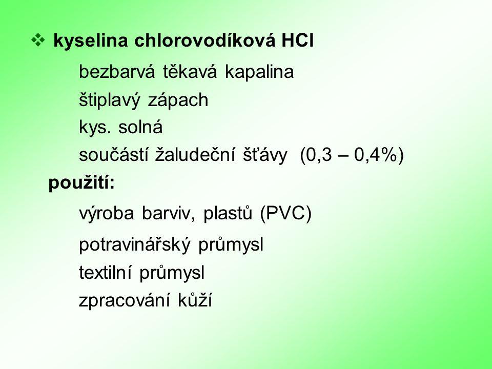  kyselina chlorovodíková HCl bezbarvá těkavá kapalina štiplavý zápach kys.