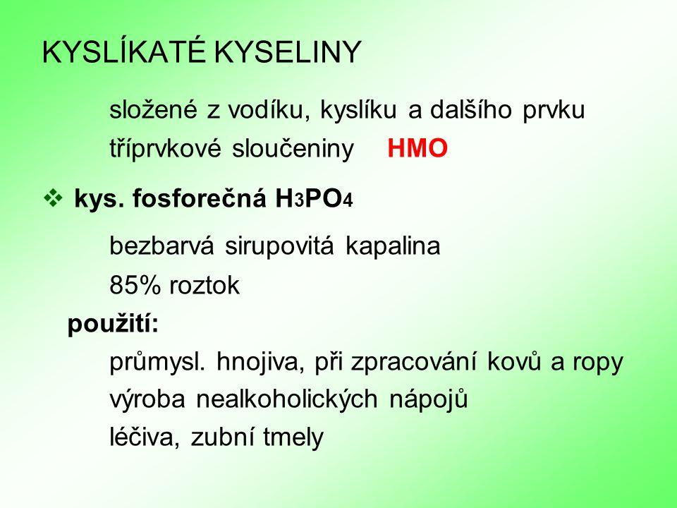 KYSLÍKATÉ KYSELINY složené z vodíku, kyslíku a dalšího prvku tříprvkové sloučeniny HMO  kys.