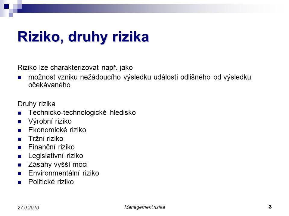 Management rizika 3 27.9.2016 Riziko, druhy rizika Riziko lze charakterizovat např.