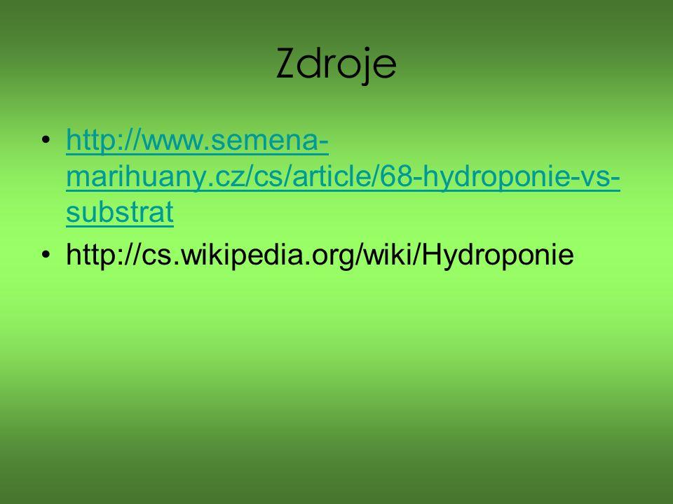 Zdroje http://www.semena- marihuany.cz/cs/article/68-hydroponie-vs- substrathttp://www.semena- marihuany.cz/cs/article/68-hydroponie-vs- substrat http://cs.wikipedia.org/wiki/Hydroponie