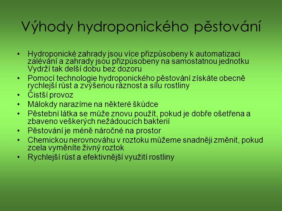Nevýhody hydroponického pěstování Složitost a údržba systému v provozu Musí probíhat pravidelné kontroly hodnoty pH (kyselost) a Ec (Electric Conductivity=hodnota živin) v roztoku Finančně náročnější