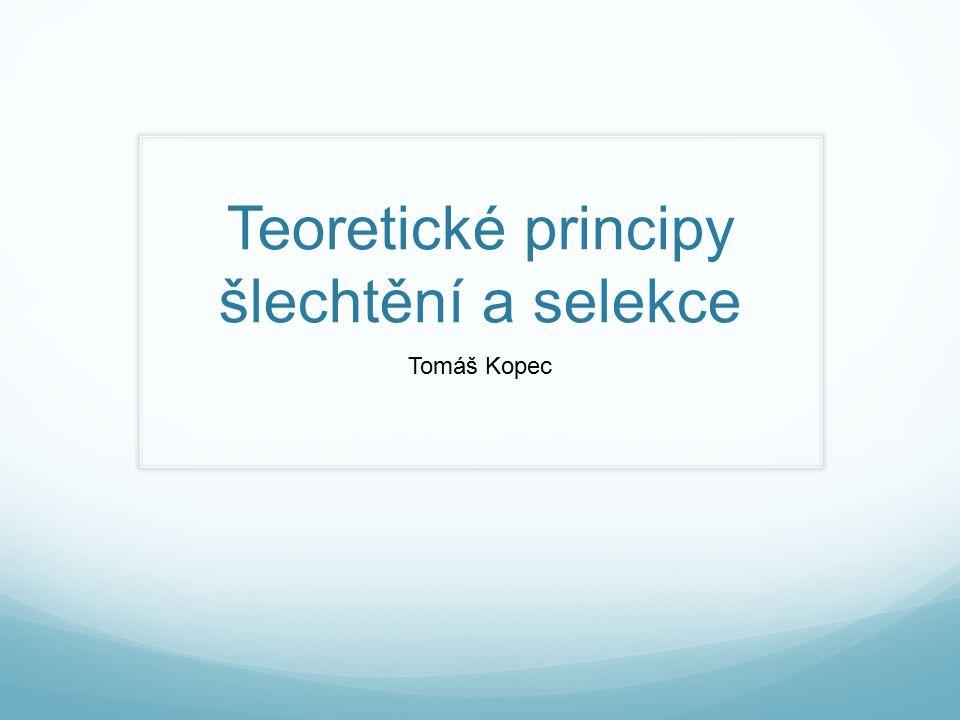 Teoretické principy šlechtění a selekce Tomáš Kopec