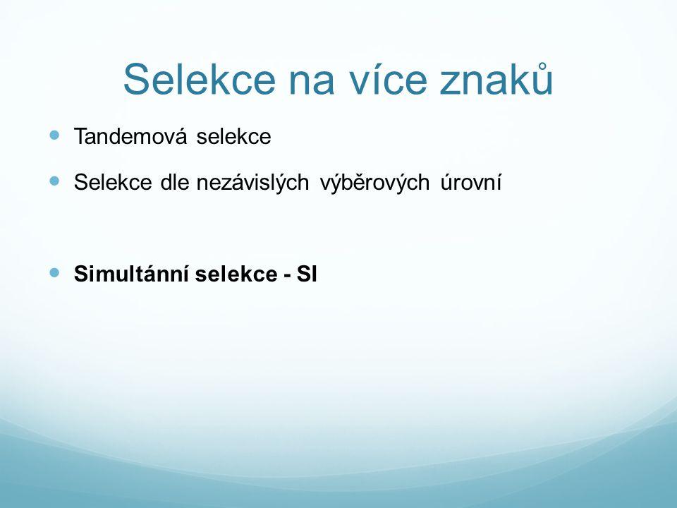 Selekce na více znaků Tandemová selekce Selekce dle nezávislých výběrových úrovní Simultánní selekce - SI