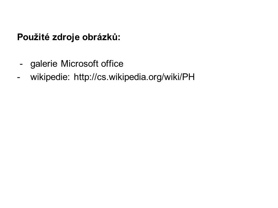 Použité zdroje obrázků: - galerie Microsoft office - wikipedie: http://cs.wikipedia.org/wiki/PH