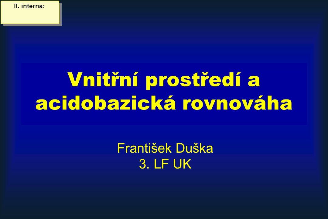Vnitřní prostředí a acidobazická rovnováha František Duška 3. LF UK II. interna: