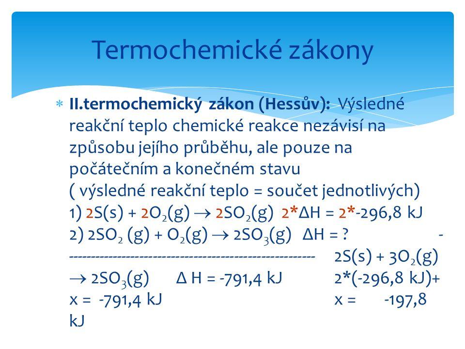  II.termochemický zákon (Hessův): Výsledné reakční teplo chemické reakce nezávisí na způsobu jejího průběhu, ale pouze na počátečním a konečném stavu