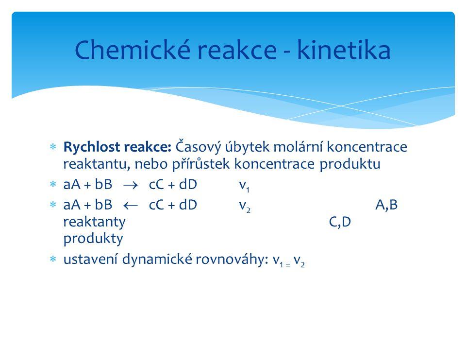  Rychlost reakce: Časový úbytek molární koncentrace reaktantu, nebo přírůstek koncentrace produktu  aA + bB  cC + dD v 1  aA + bB  cC + dD v 2 A,