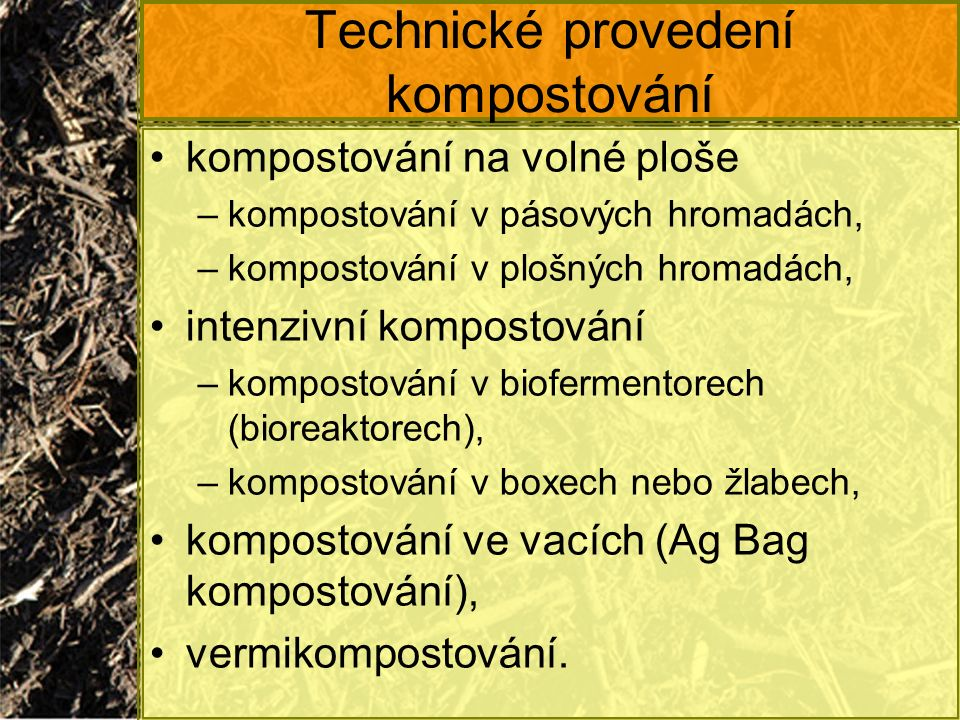 Technické provedení kompostování kompostování na volné ploše –kompostování v pásových hromadách, –kompostování v plošných hromadách, intenzivní kompos