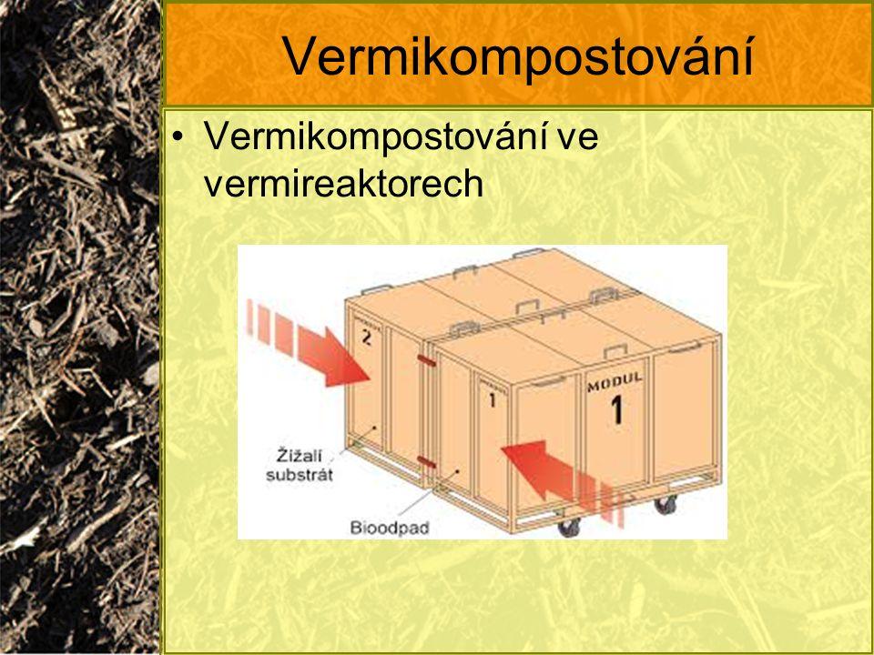Vermikompostování Vermikompostování ve vermireaktorech
