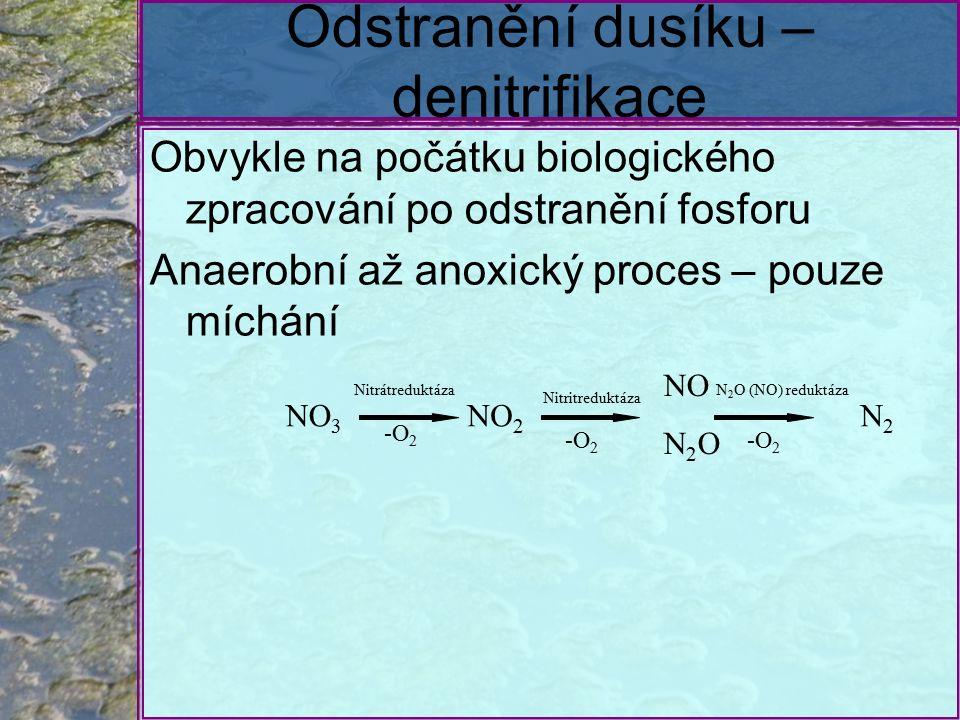 Odstranění dusíku – denitrifikace Obvykle na počátku biologického zpracování po odstranění fosforu Anaerobní až anoxický proces – pouze míchání Nitrátreduktáza -O 2 Nitritreduktáza -O 2 N 2 O (NO) reduktáza NO 3 NO 2 NO N 2 O N2N2