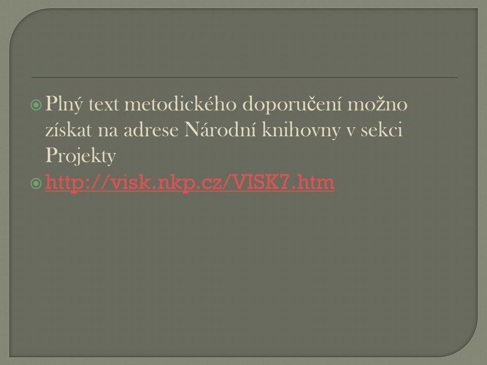  Plný text metodického doporu č ení mo ž no získat na adrese Národní knihovny v sekci Projekty  http://visk.nkp.cz/VISK7.htm http://visk.nkp.cz/VISK7.htm