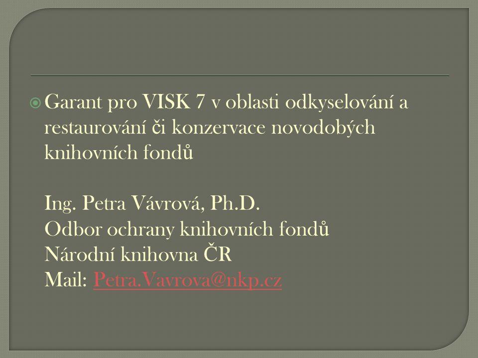  Garant pro VISK 7 v oblasti odkyselování a restaurování č i konzervace novodobých knihovních fond ů Ing.