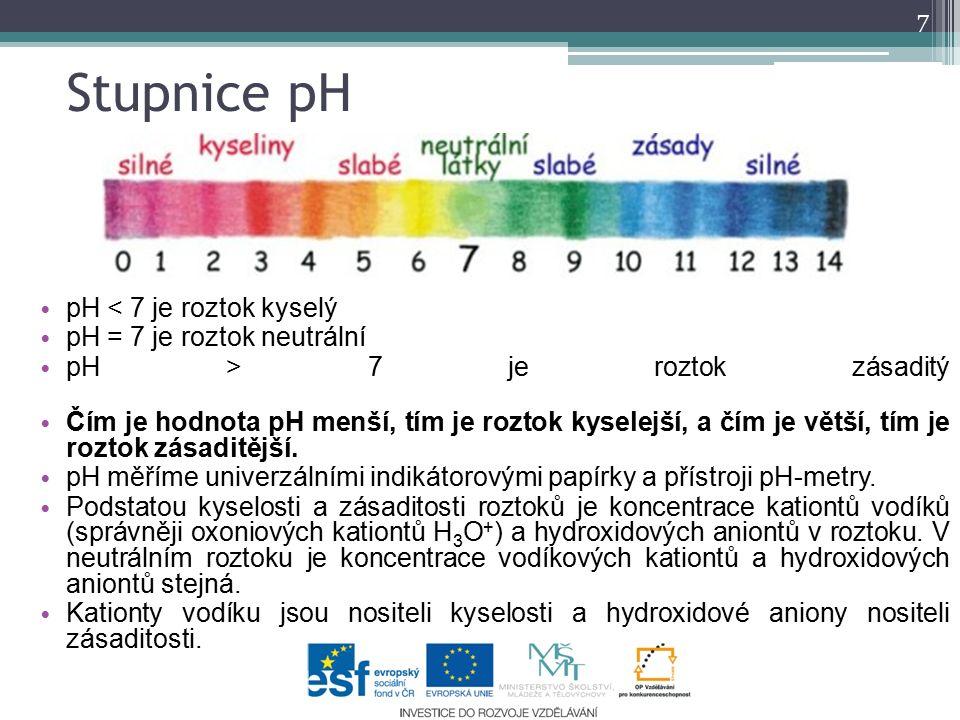 pH < 7 je roztok kyselý pH = 7 je roztok neutrální pH > 7 je roztok zásaditý Čím je hodnota pH menší, tím je roztok kyselejší, a čím je větší, tím je roztok zásaditější.