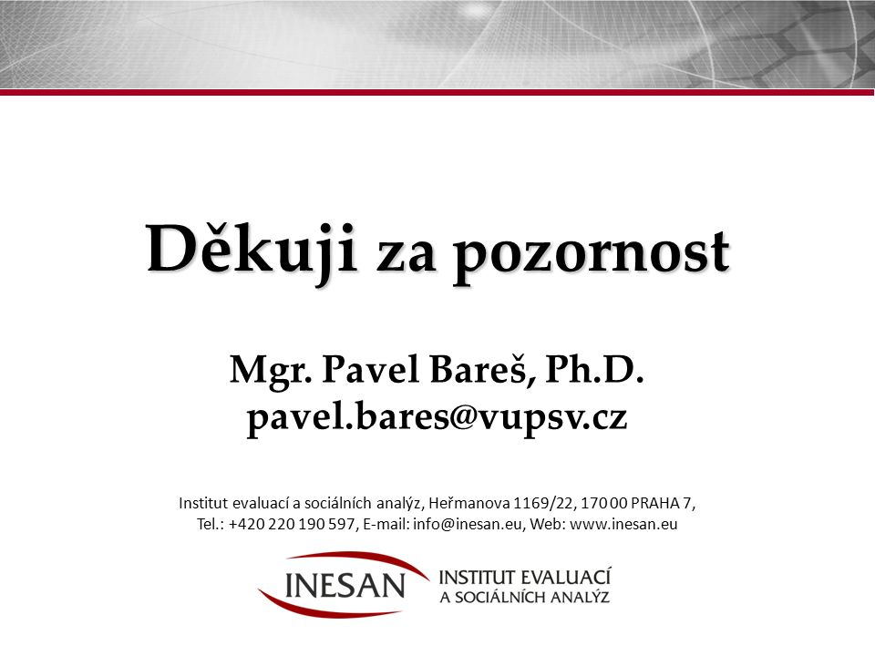 31 Institut evaluací a sociálních analýz, Heřmanova 1169/22, 170 00 PRAHA 7, Tel.: +420 220 190 597, E-mail: info@inesan.eu, Web: www.inesan.eu Děkuji za pozornost Mgr.