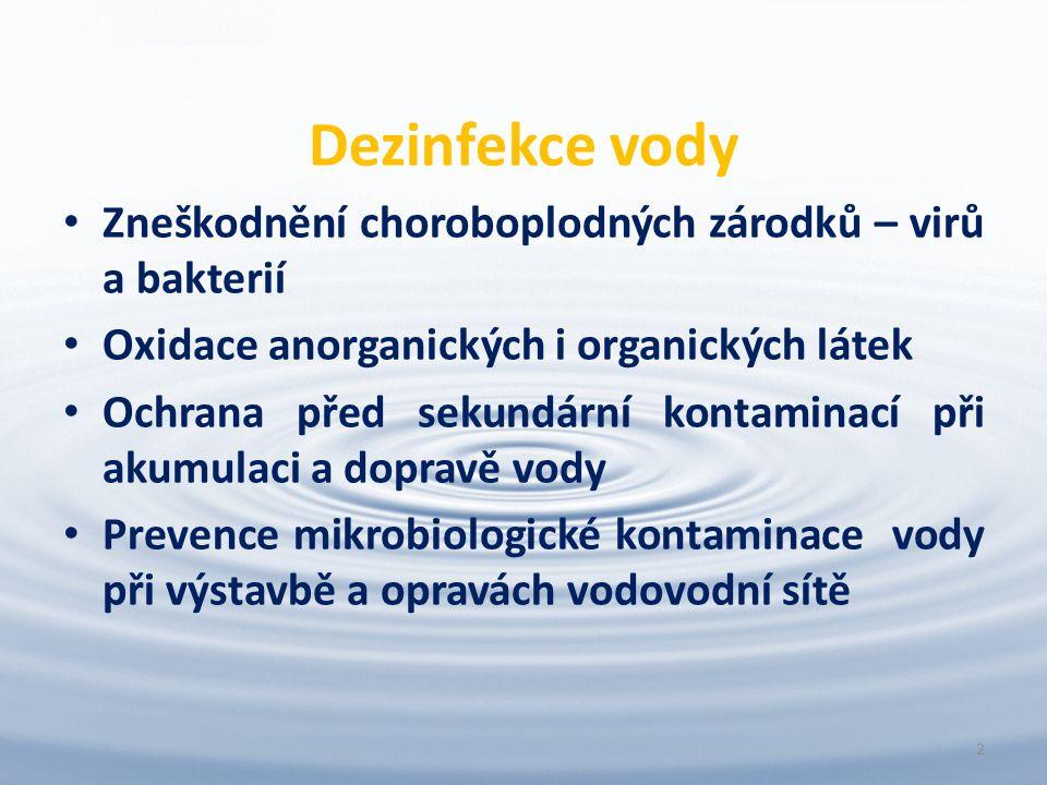 Dezinfekce vody Zneškodnění choroboplodných zárodků – virů a bakterií Oxidace anorganických i organických látek Ochrana před sekundární kontaminací při akumulaci a dopravě vody Prevence mikrobiologické kontaminace vody při výstavbě a opravách vodovodní sítě 2