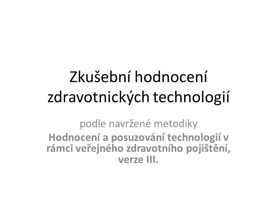 Zkušební hodnocení zdravotnických technologií podle navržené metodiky Hodnocení a posuzování technologií v rámci veřejného zdravotního pojištění, verz