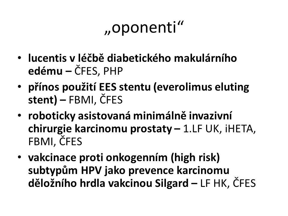 """""""oponenti lucentis v léčbě diabetického makulárního edému – ČFES, PHP přínos použití EES stentu (everolimus eluting stent) – FBMI, ČFES roboticky asistovaná minimálně invazivní chirurgie karcinomu prostaty – 1.LF UK, iHETA, FBMI, ČFES vakcinace proti onkogenním (high risk) subtypům HPV jako prevence karcinomu děložního hrdla vakcinou Silgard – LF HK, ČFES"""