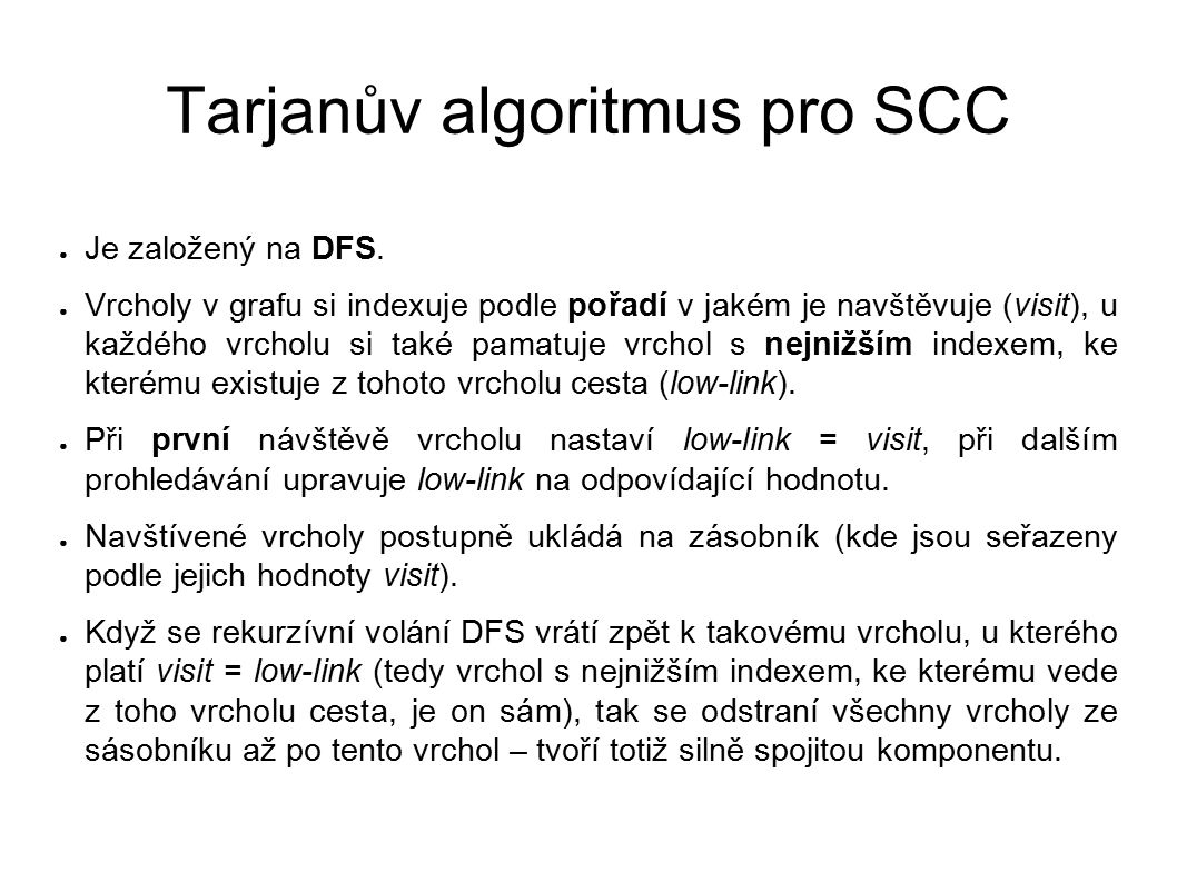Tarjanův algoritmus pro SCC ● Je založený na DFS.